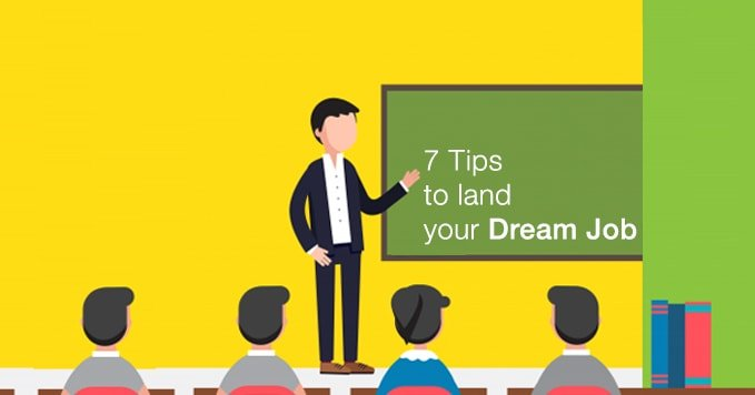7 Tips to land your dream job!